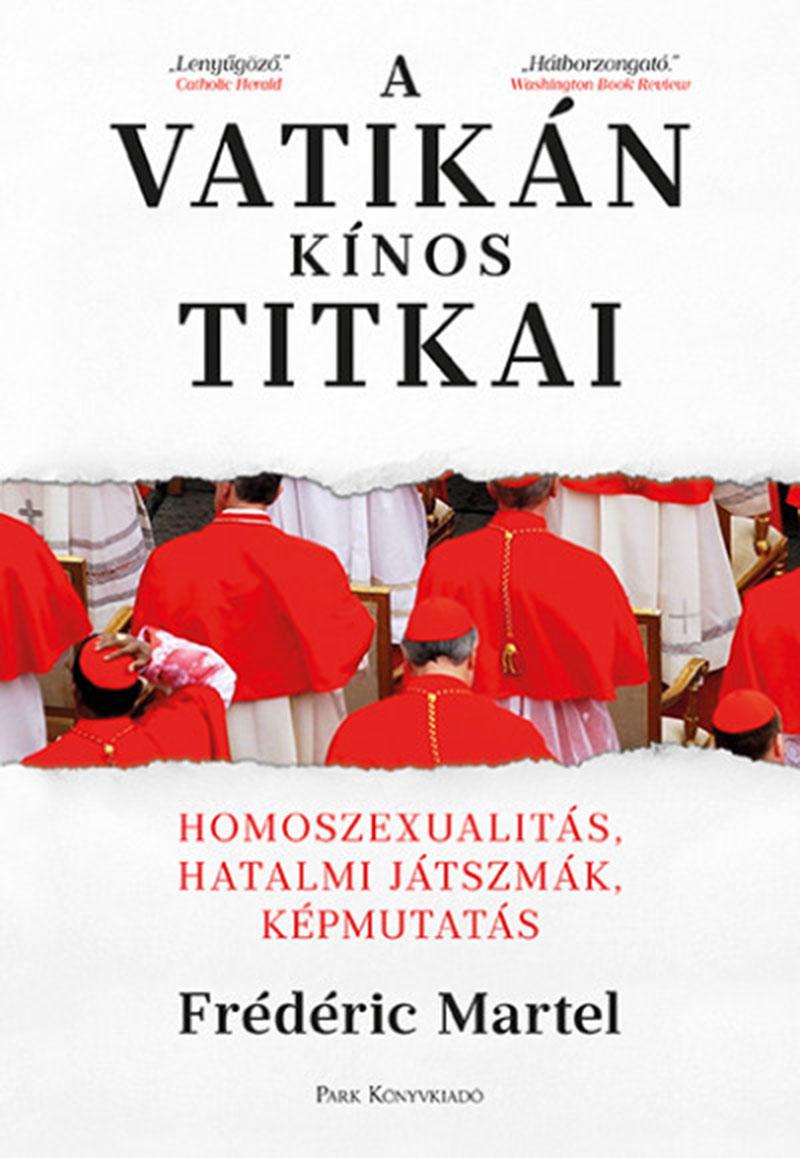 Fréderic Martel: A Vatikán kínos titkai