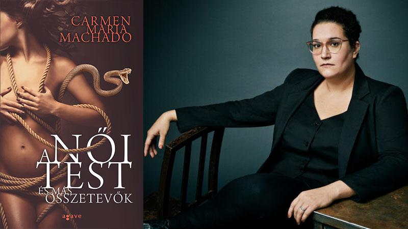 Carmen Maria Machado: A női test, és más összetevők
