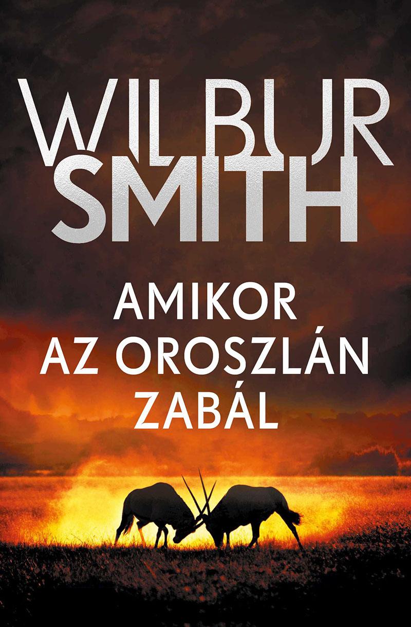 Wilbur Smith: Amikor az oroszlán zabál