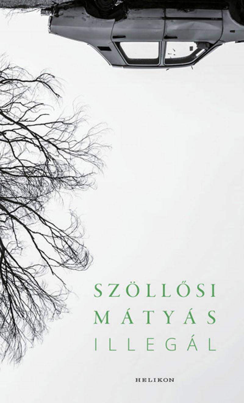 Szöllősi Mátyás legújabb kötete, az Illegál