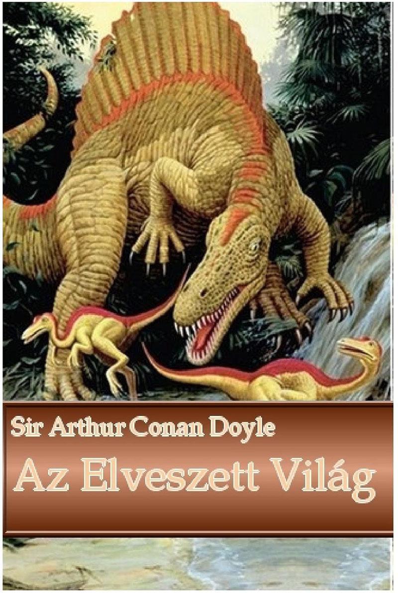 Sir Arthur Conan Doyle: Az elveszett világ