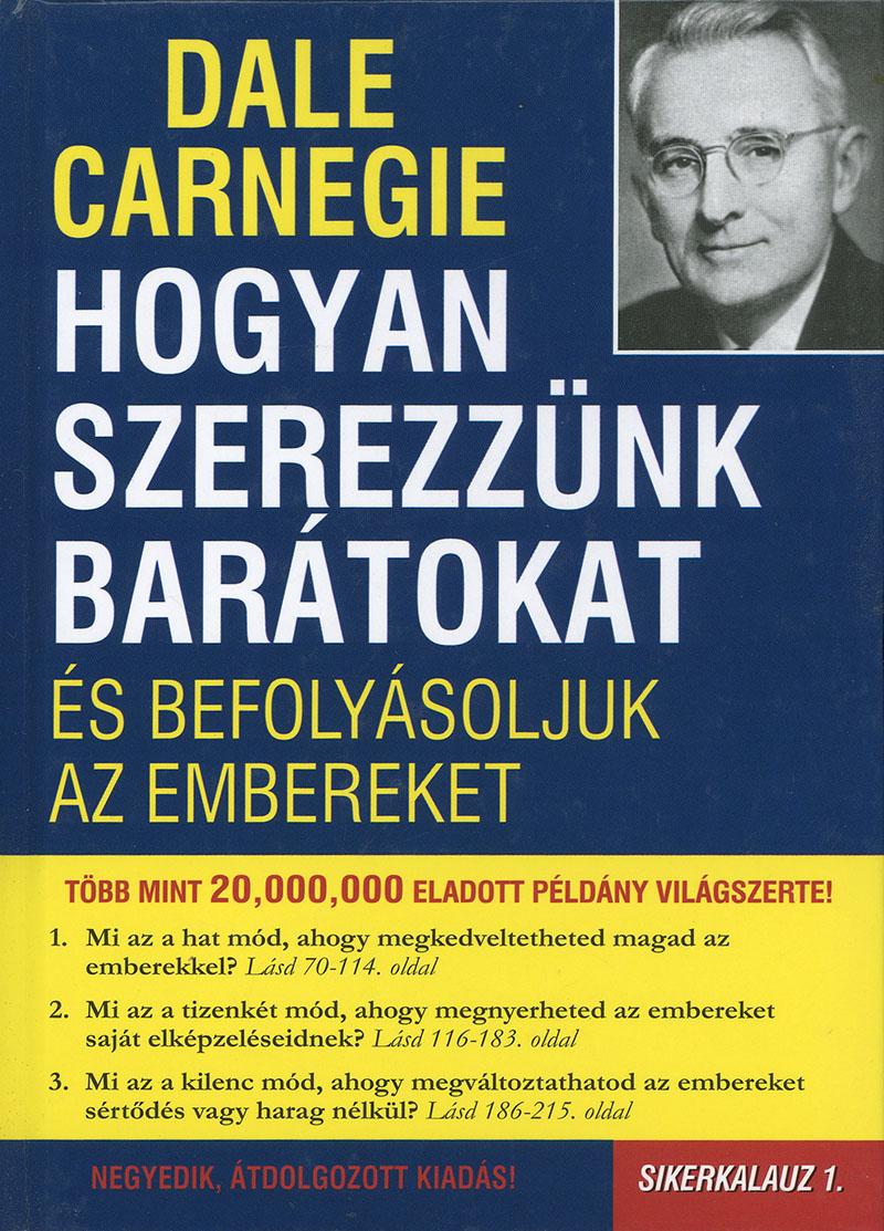 Dale Carnegie: Hogyan szerezzünk barátokat, és befolyásoljuk az embereket?