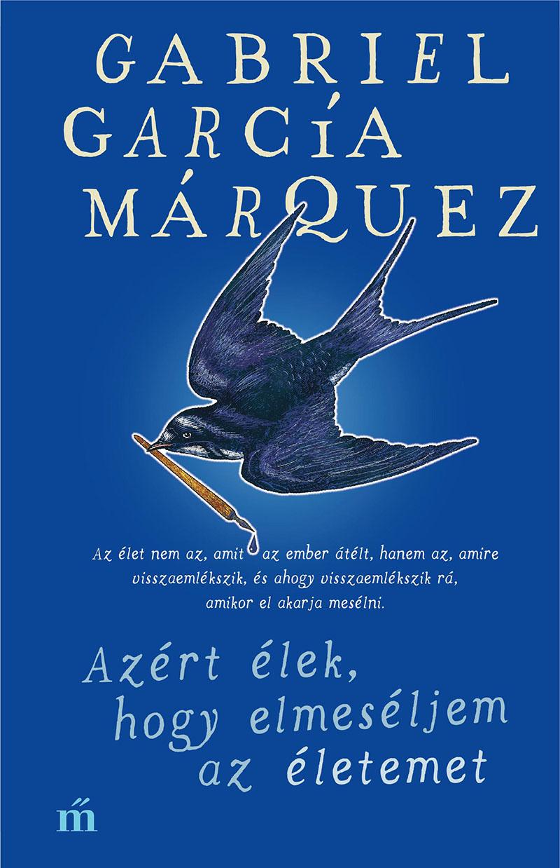 Gabriel García Márquez: Azért élek, hogy elmeséljem az életemet