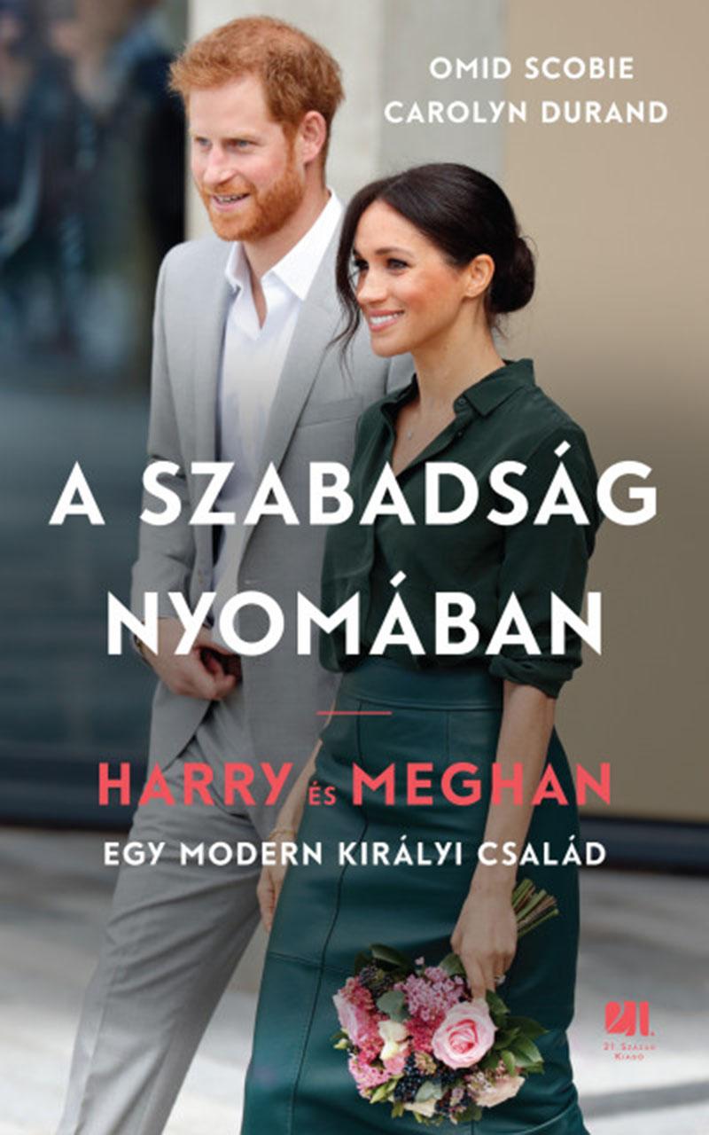 Omid Scobie és Carolyn Durand: A szabadság nyomában – Harry és Meghan – egy modern királyi család