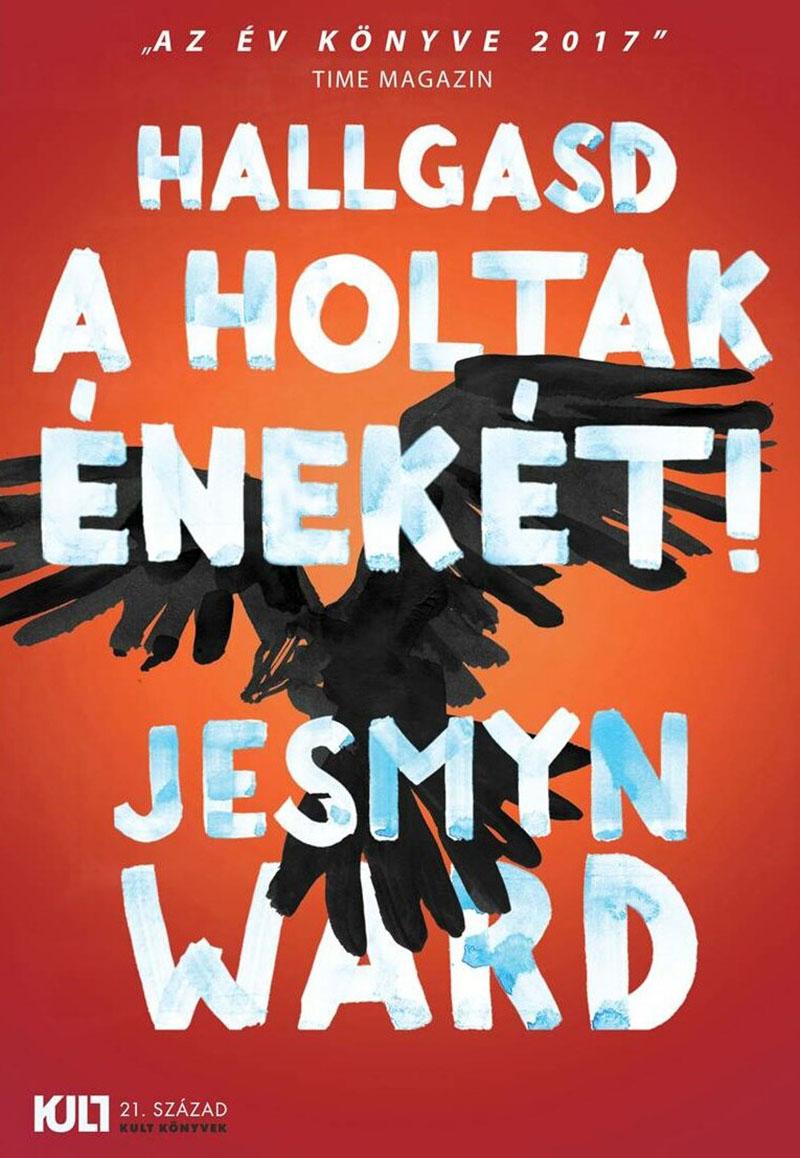 Jesmyn Ward: Hallgasd a holtak énekét