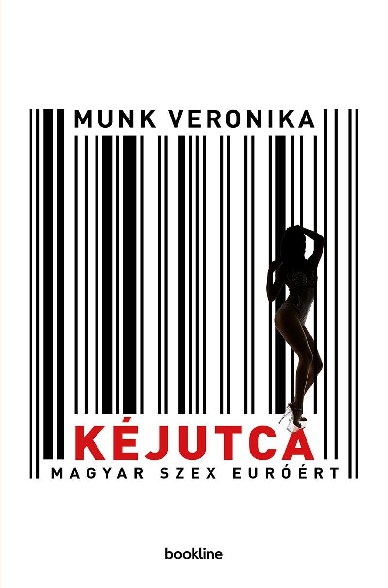 Munk Veronika: Kéjutca - Magyar szex euróért