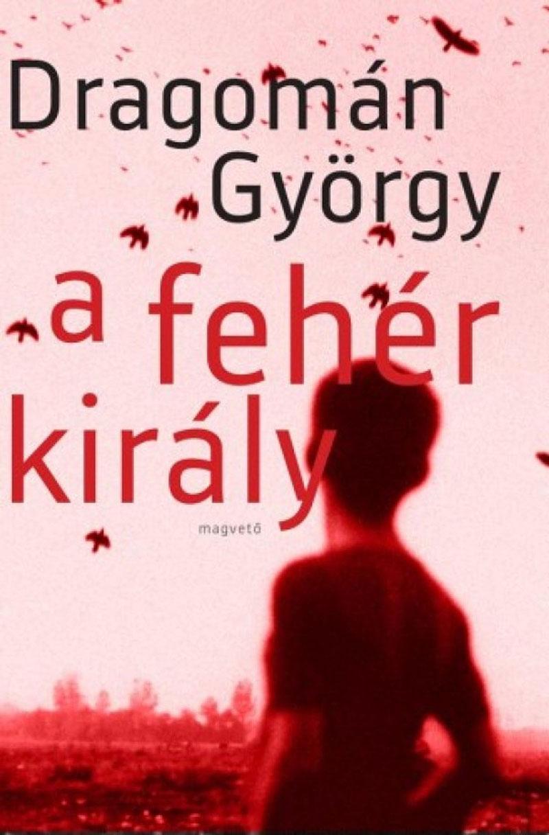 Dragomán György: Fehér király (2005)