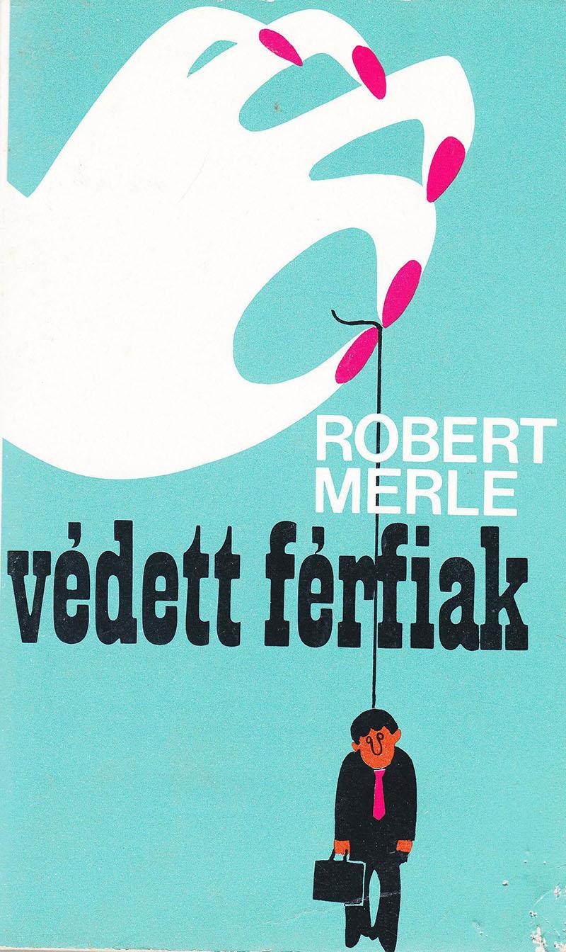 Robert Merle: Védett férfiak
