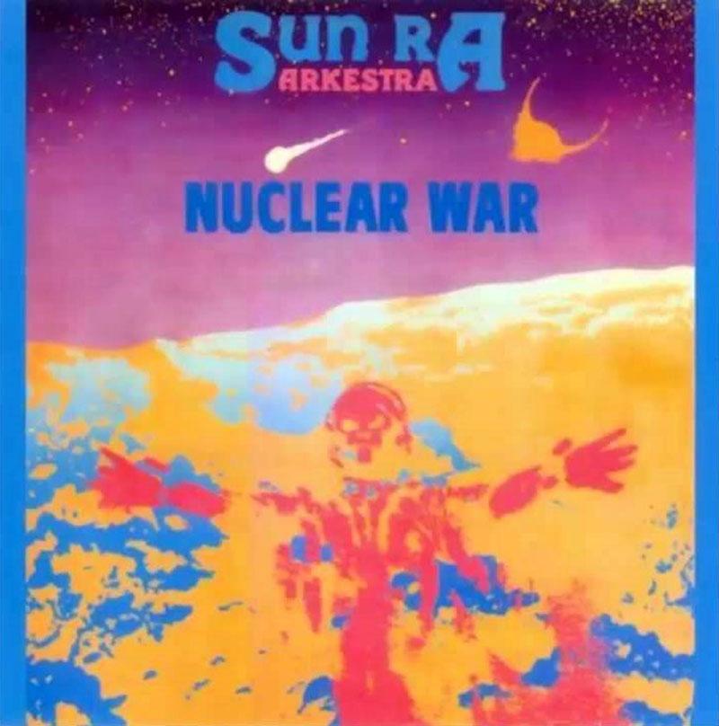 Sun Ra Arkestra: Nuclear War (1984)
